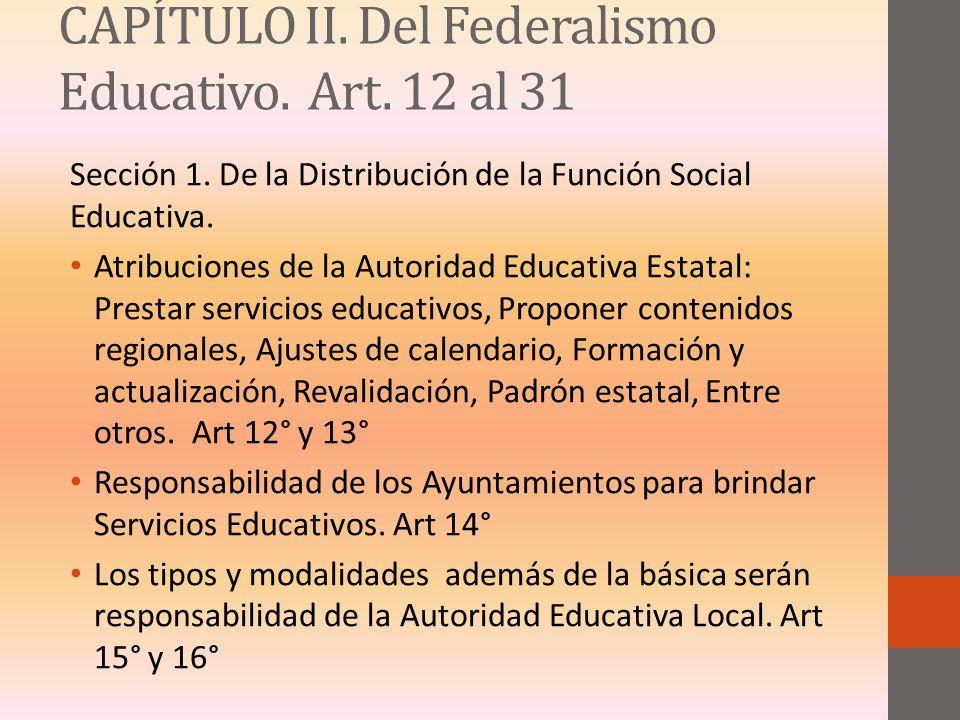CAPÍTULO II. Del Federalismo Educativo. Art. 12 al 31