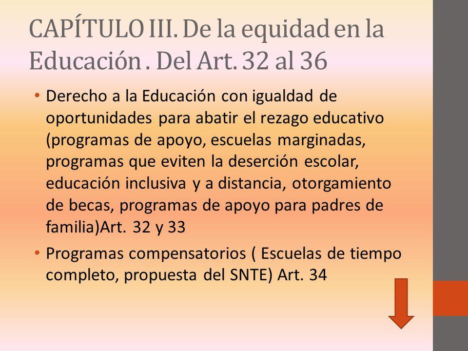 CAPÍTULO III. De la equidad en la Educación . Del Art. 32 al 36