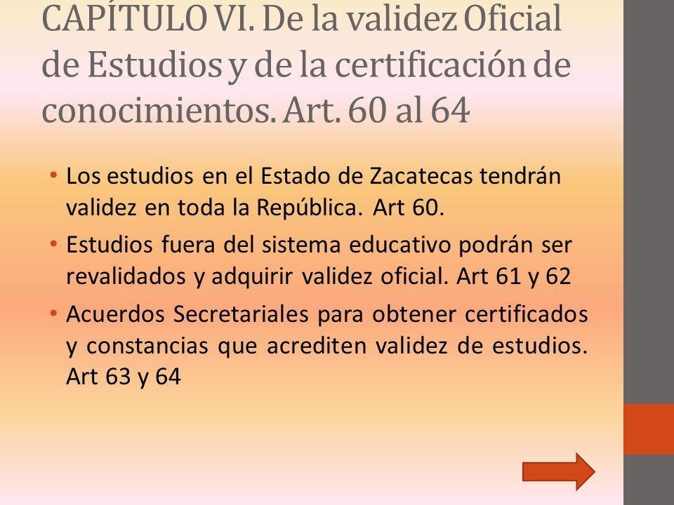 CAPÍTULO VI. De la validez Oficial de Estudios y de la certificación de conocimientos. Art. 60 al 64