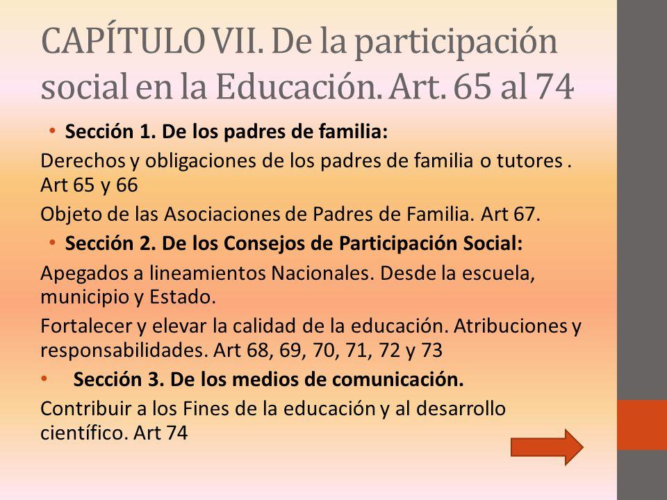 CAPÍTULO VII. De la participación social en la Educación. Art. 65 al 74