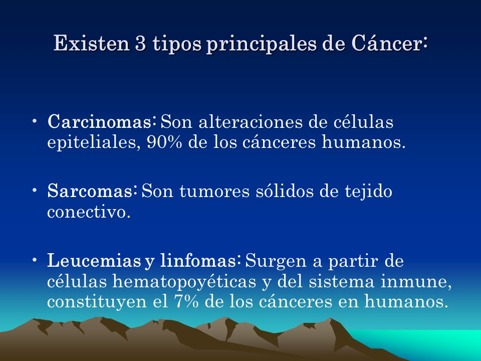 Existen 3 tipos principales de Cáncer: