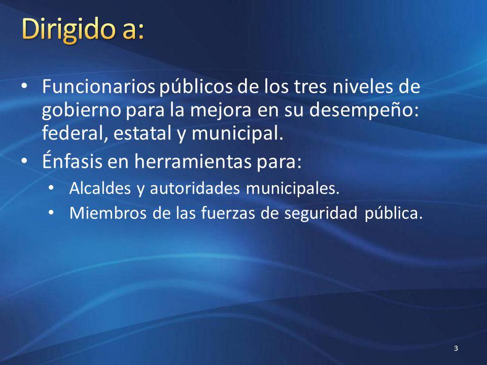 Dirigido a: Funcionarios públicos de los tres niveles de gobierno para la mejora en su desempeño: federal, estatal y municipal.