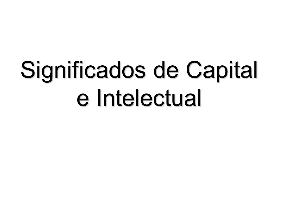 Significados de Capital e Intelectual