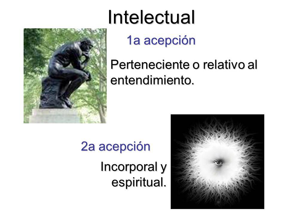 Intelectual 1a acepción Perteneciente o relativo al entendimiento.