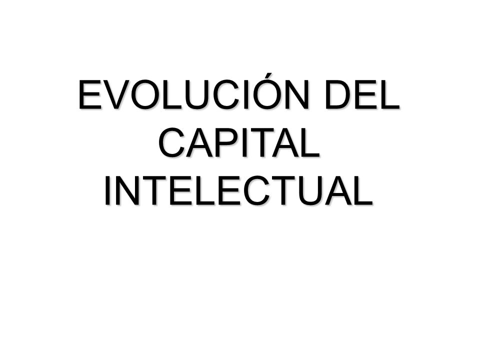 EVOLUCIÓN DEL CAPITAL INTELECTUAL