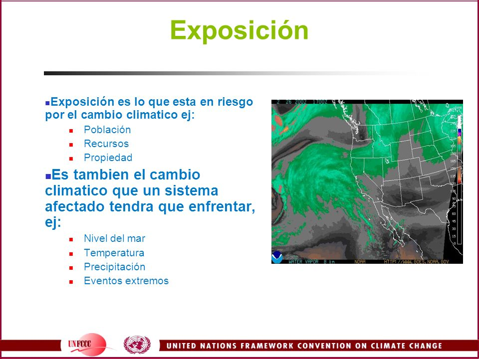 Exposición Exposición es lo que esta en riesgo por el cambio climatico ej: Población. Recursos. Propiedad.