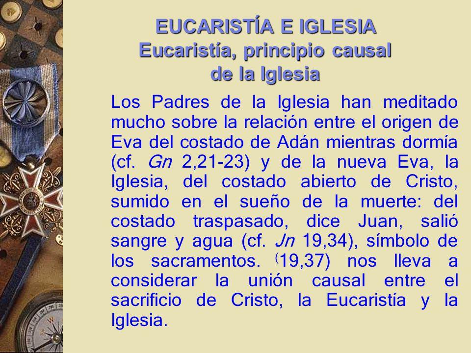 EUCARISTÍA E IGLESIA Eucaristía, principio causal de la Iglesia