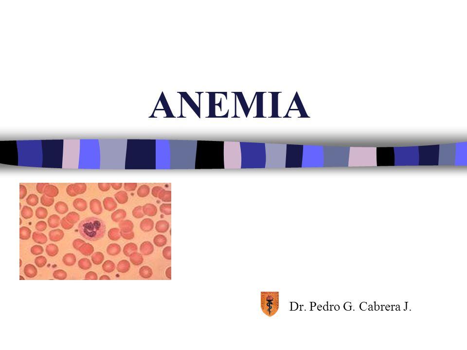 ANEMIA Dr. Pedro G. Cabrera J.