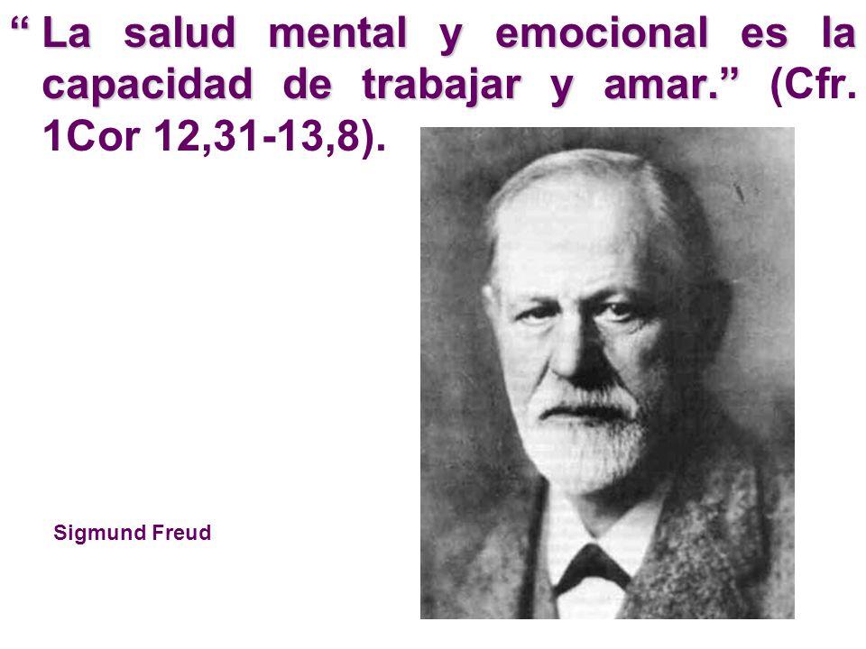 . La salud mental y emocional es la capacidad de trabajar y amar