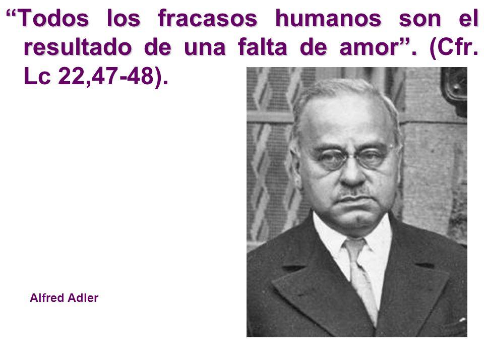 Todos los fracasos humanos son el resultado de una falta de amor