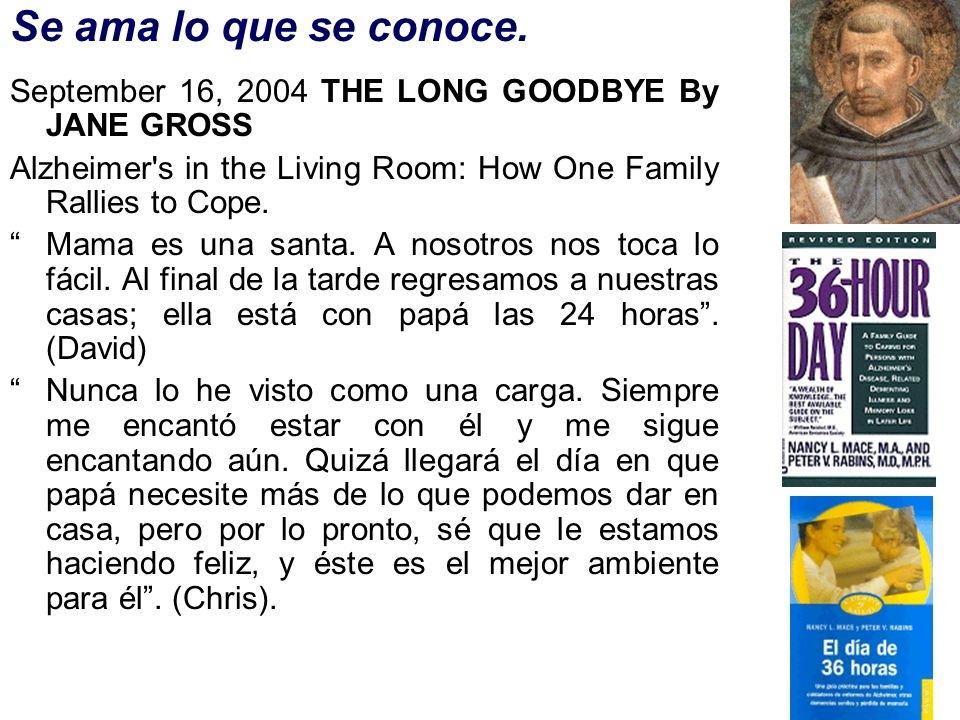 Se ama lo que se conoce. September 16, 2004 THE LONG GOODBYE By JANE GROSS. Alzheimer s in the Living Room: How One Family Rallies to Cope.