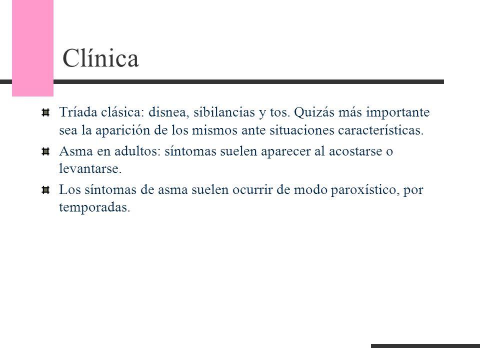 Clínica Tríada clásica: disnea, sibilancias y tos. Quizás más importante sea la aparición de los mismos ante situaciones características.