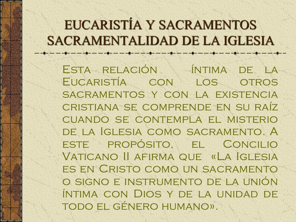 EUCARISTÍA Y SACRAMENTOS SACRAMENTALIDAD DE LA IGLESIA