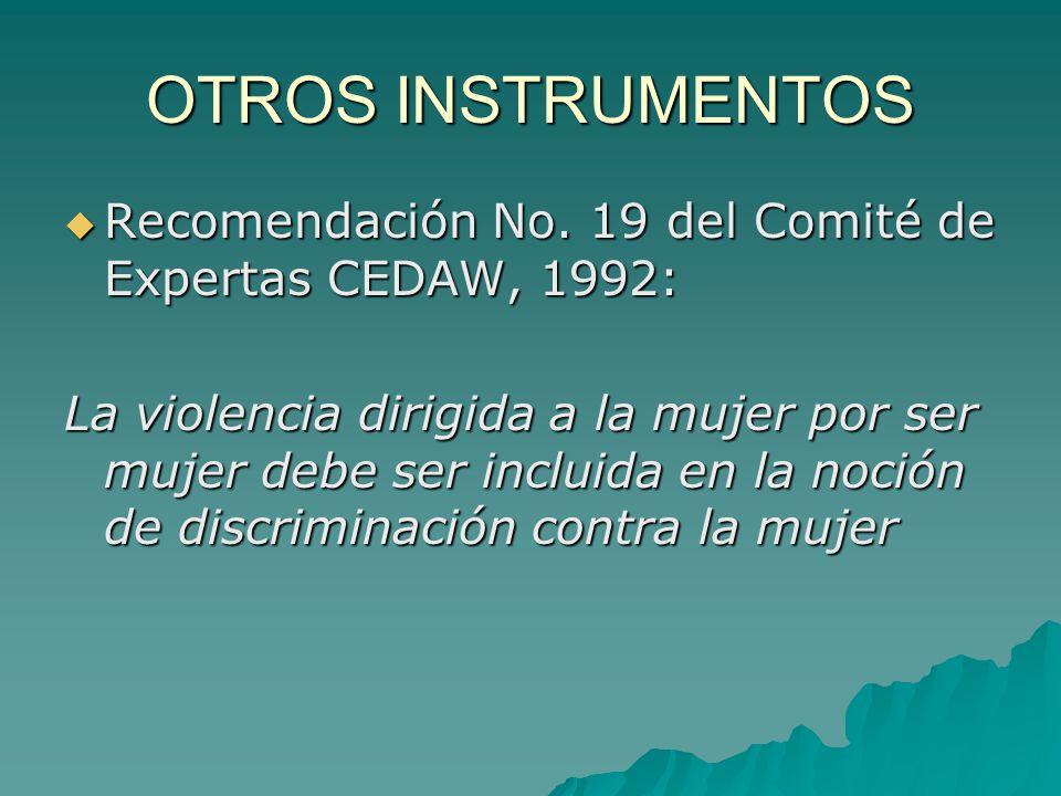 OTROS INSTRUMENTOS Recomendación No. 19 del Comité de Expertas CEDAW, 1992: