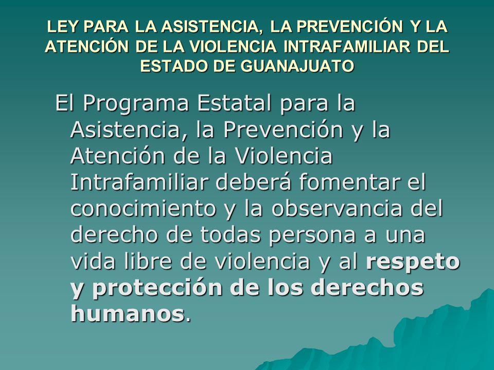LEY PARA LA ASISTENCIA, LA PREVENCIÓN Y LA ATENCIÓN DE LA VIOLENCIA INTRAFAMILIAR DEL ESTADO DE GUANAJUATO