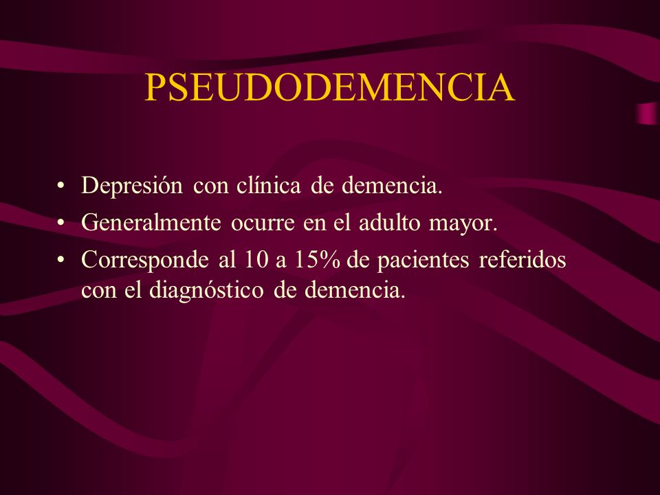 PSEUDODEMENCIA Depresión con clínica de demencia.