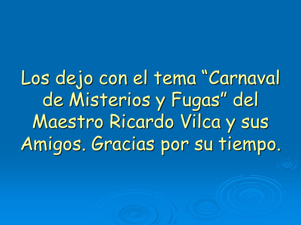 Los dejo con el tema Carnaval de Misterios y Fugas del Maestro Ricardo Vilca y sus Amigos.