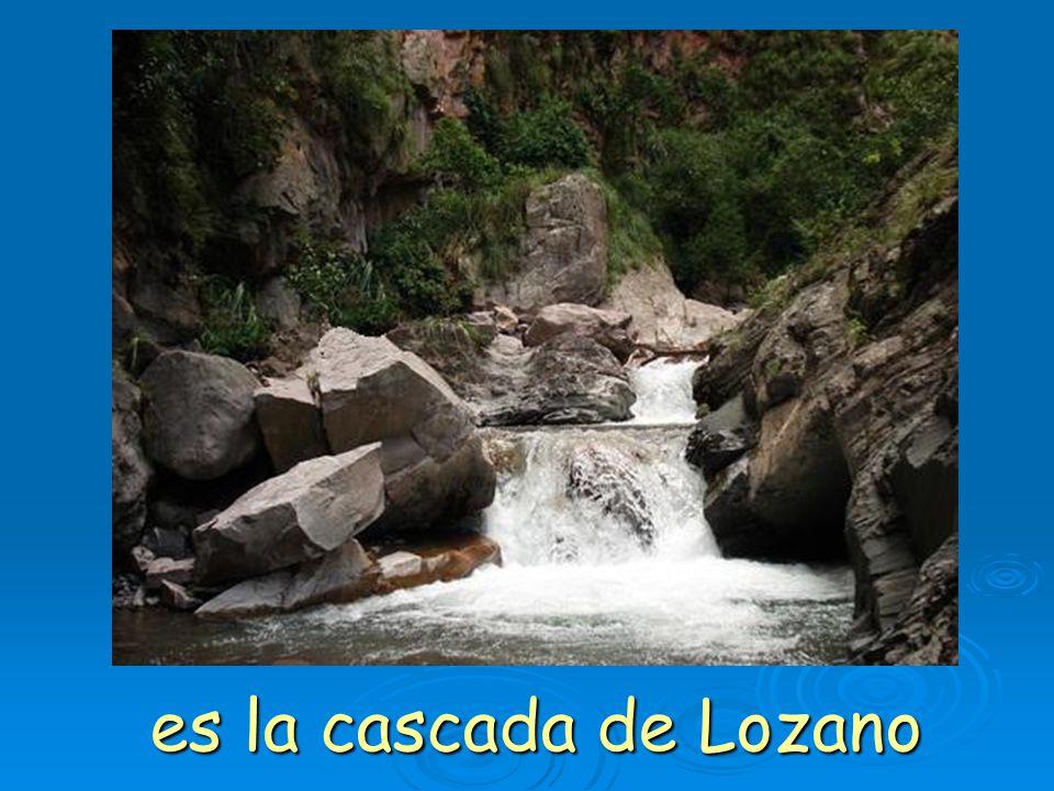 es la cascada de Lozano
