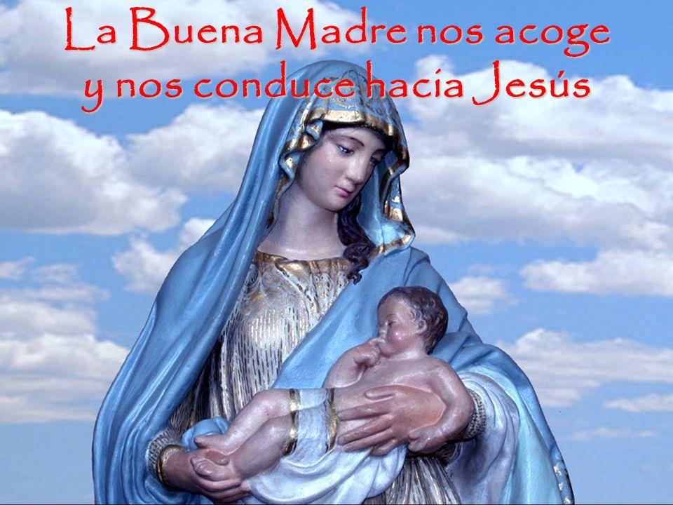 La Buena Madre nos acoge y nos conduce hacia Jesús