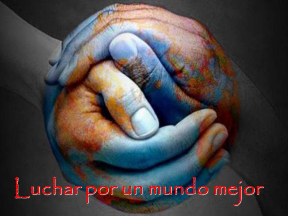 Luchar por un mundo mejor