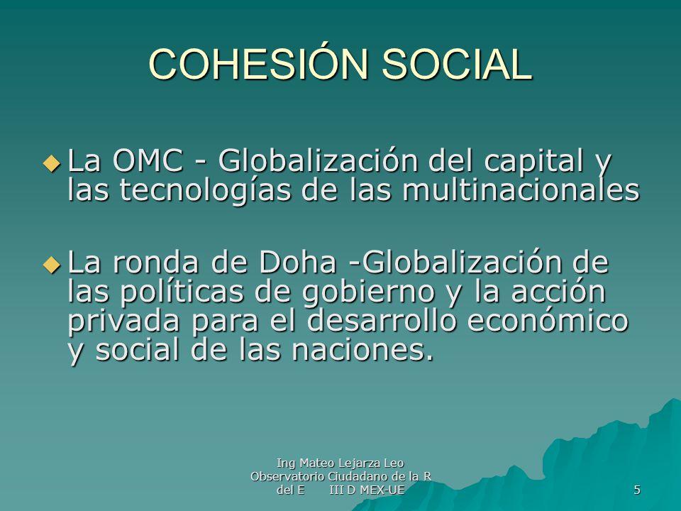 COHESIÓN SOCIAL La OMC - Globalización del capital y las tecnologías de las multinacionales.