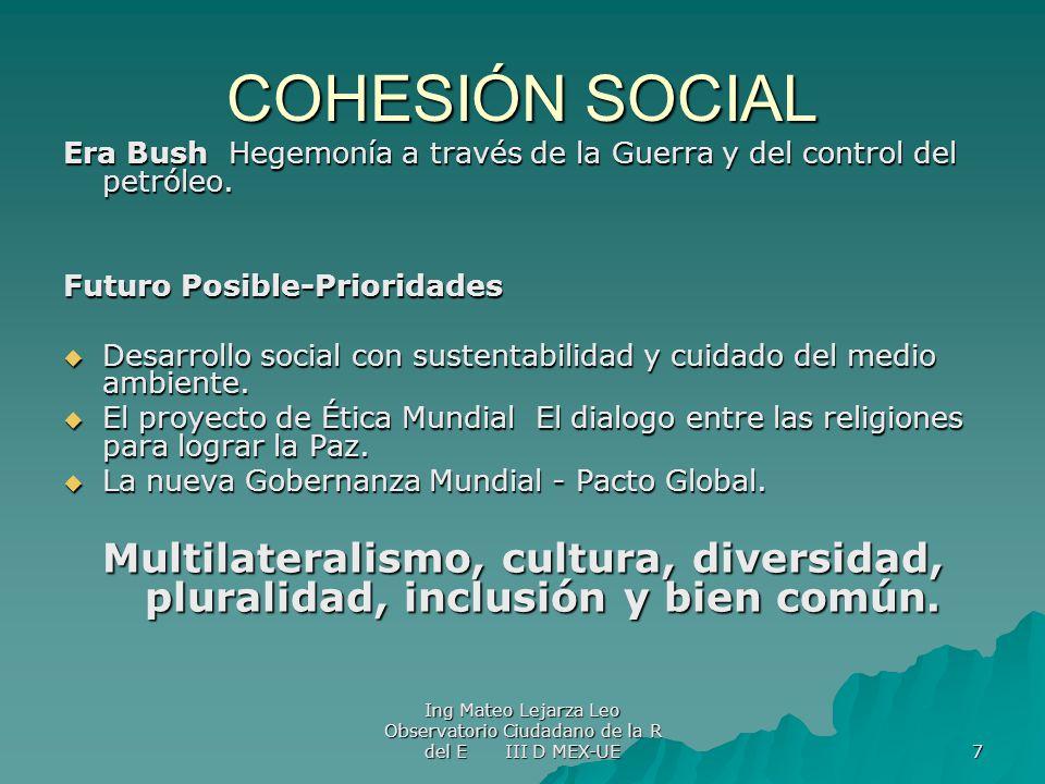 COHESIÓN SOCIAL Era Bush Hegemonía a través de la Guerra y del control del petróleo. Futuro Posible-Prioridades.