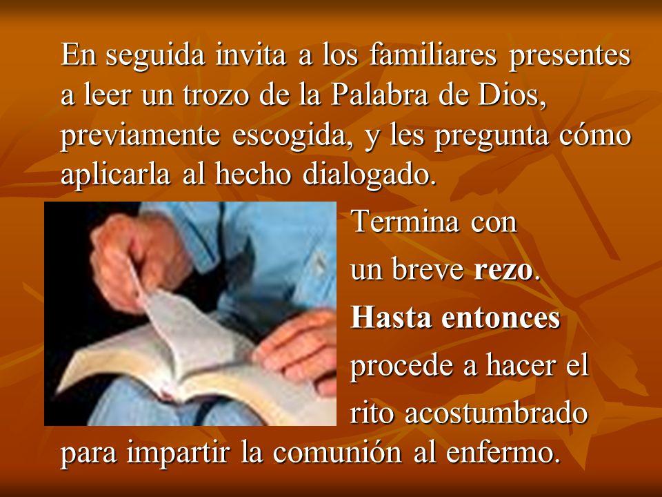 En seguida invita a los familiares presentes a leer un trozo de la Palabra de Dios, previamente escogida, y les pregunta cómo aplicarla al hecho dialogado.