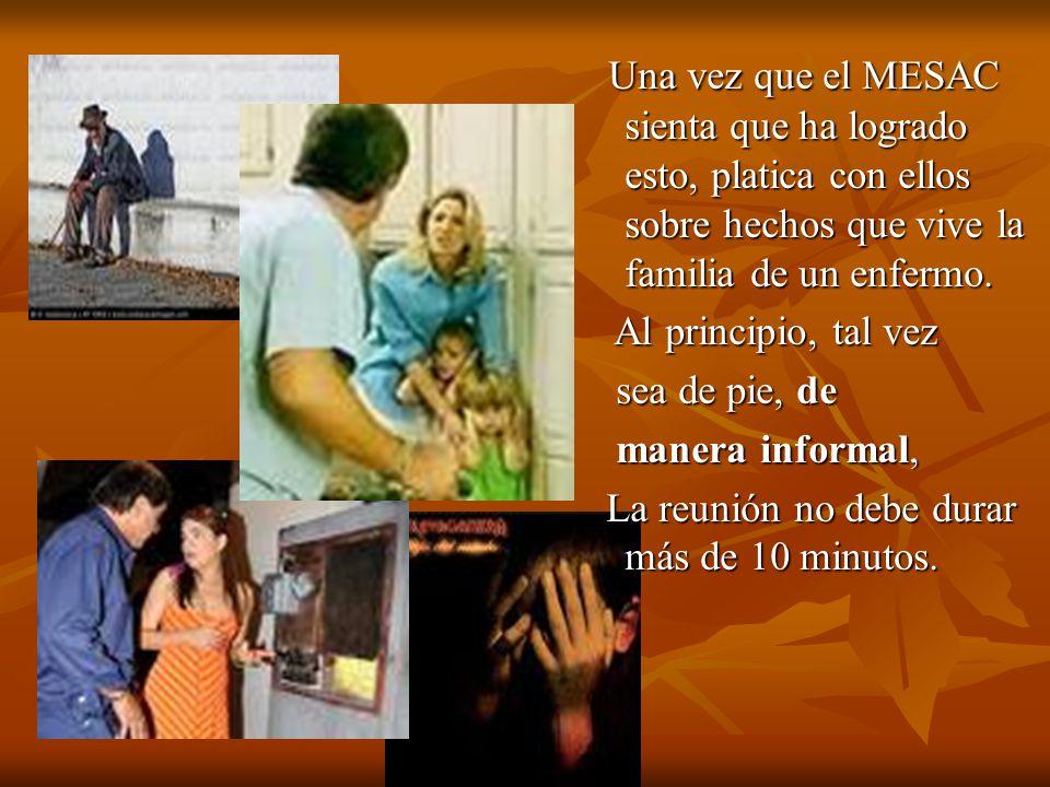 Una vez que el MESAC sienta que ha logrado esto, platica con ellos sobre hechos que vive la familia de un enfermo.