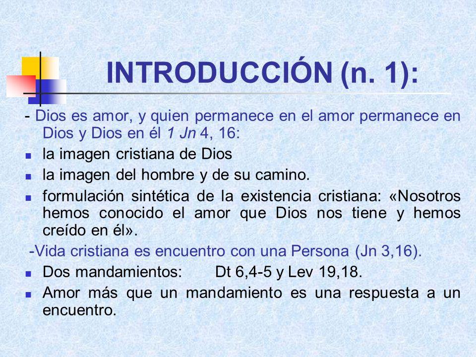 INTRODUCCIÓN (n. 1): - Dios es amor, y quien permanece en el amor permanece en Dios y Dios en él 1 Jn 4, 16: