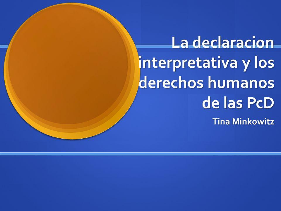 La declaracion interpretativa y los derechos humanos de las PcD