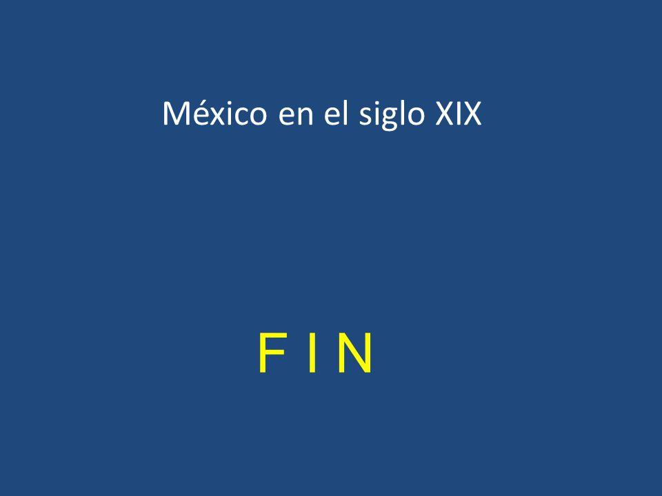 México en el siglo XIX F I N