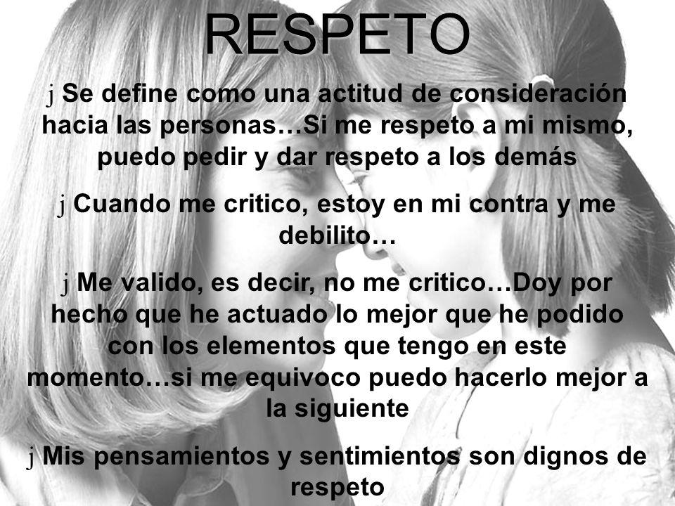 RESPETO Se define como una actitud de consideración hacia las personas…Si me respeto a mi mismo, puedo pedir y dar respeto a los demás.