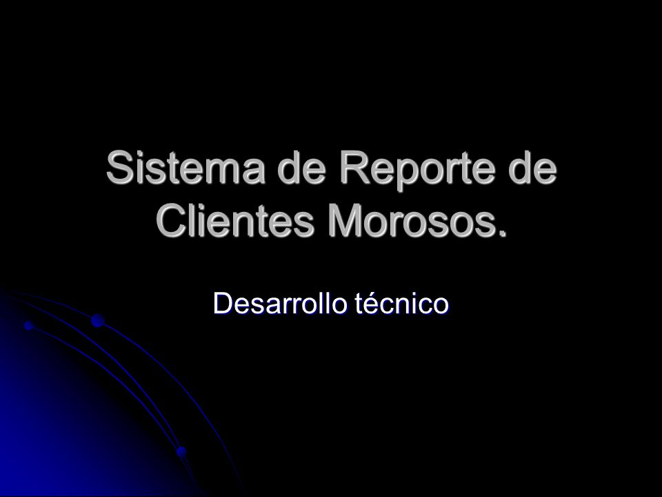 Sistema de Reporte de Clientes Morosos.