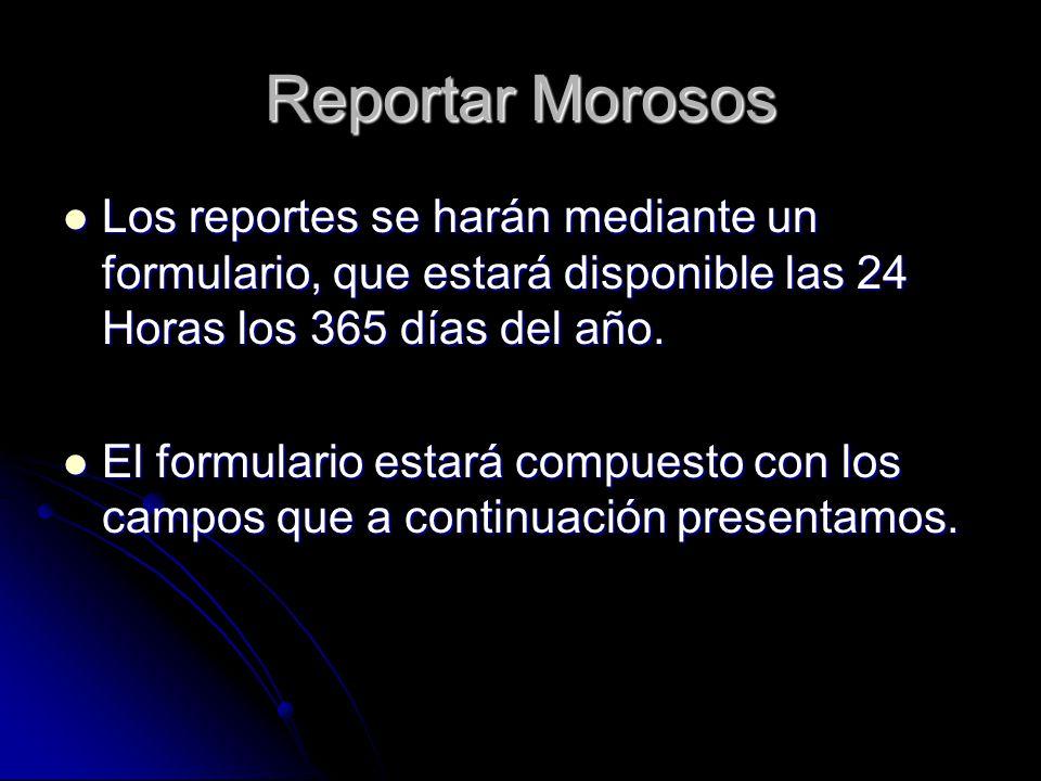 Reportar Morosos Los reportes se harán mediante un formulario, que estará disponible las 24 Horas los 365 días del año.