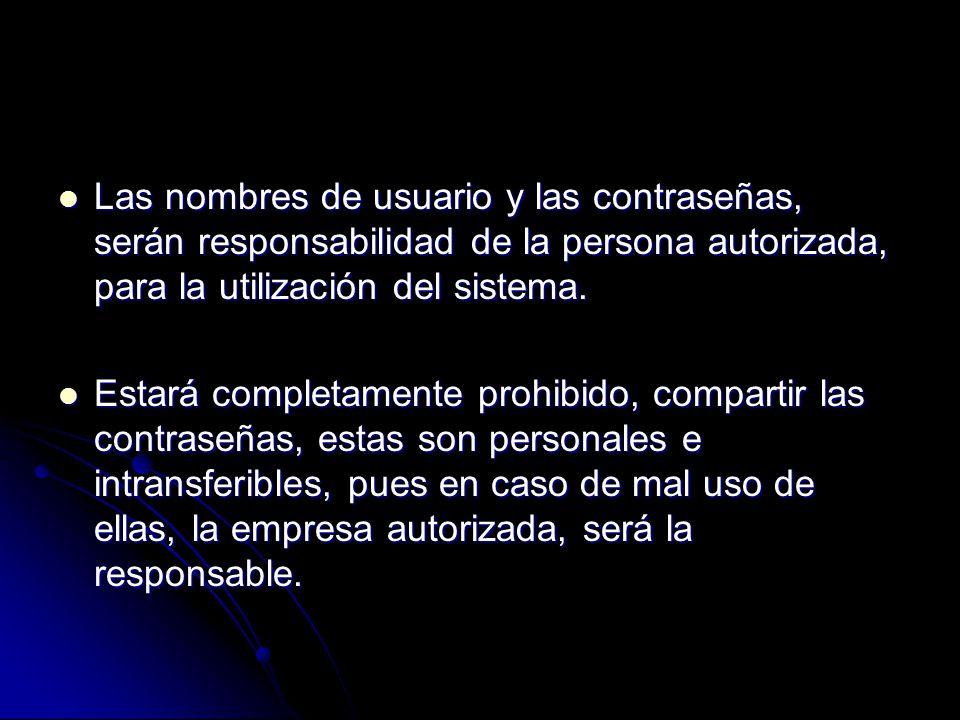 Las nombres de usuario y las contraseñas, serán responsabilidad de la persona autorizada, para la utilización del sistema.