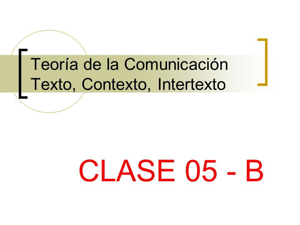 Teoría de la Comunicación Texto, Contexto, Intertexto