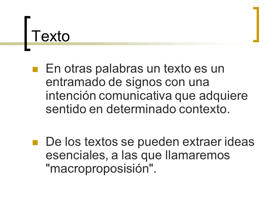 Texto En otras palabras un texto es un entramado de signos con una intención comunicativa que adquiere sentido en determinado contexto.