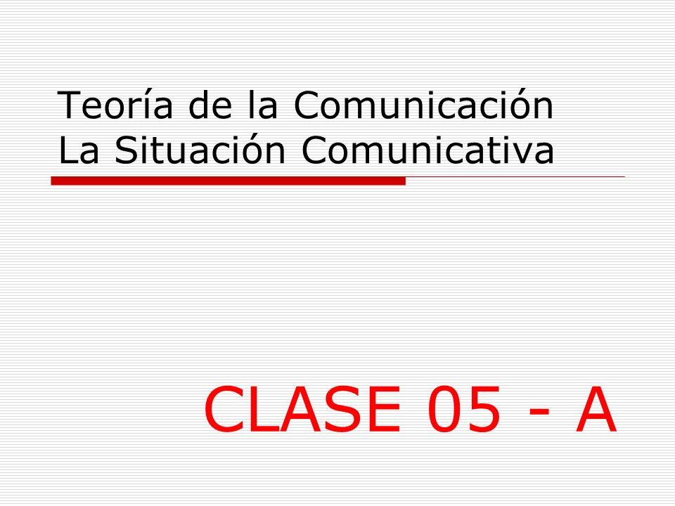 Teoría de la Comunicación La Situación Comunicativa