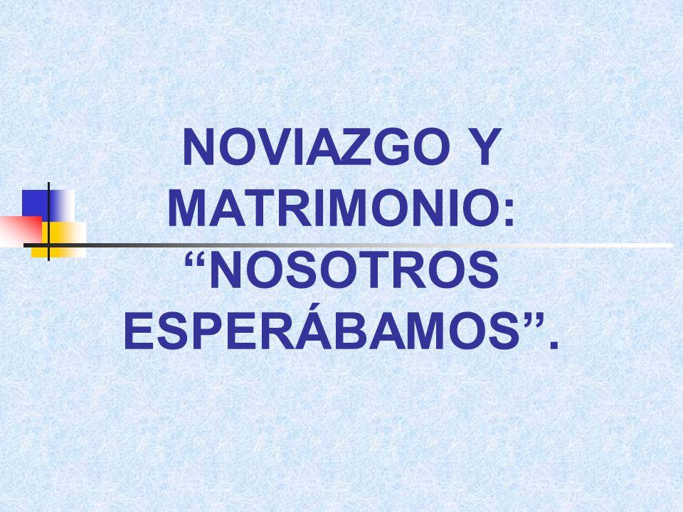 NOVIAZGO Y MATRIMONIO: NOSOTROS ESPERÁBAMOS .