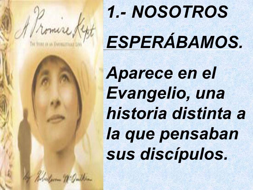 1.- NOSOTROS ESPERÁBAMOS.