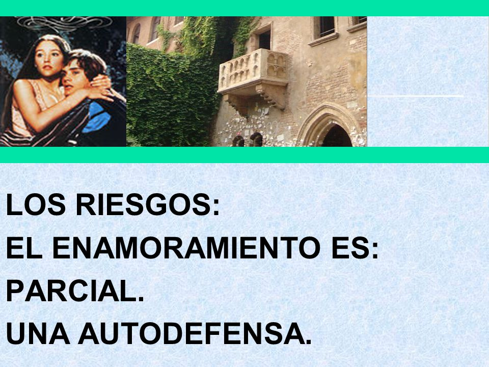 LOS RIESGOS: EL ENAMORAMIENTO ES: PARCIAL. UNA AUTODEFENSA.
