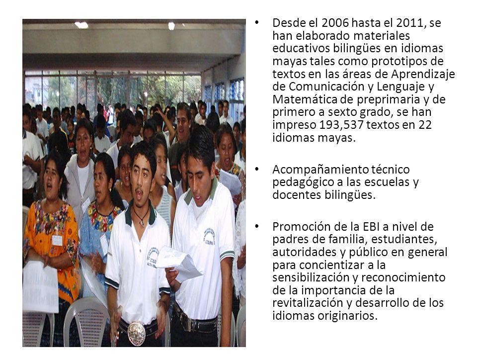 Desde el 2006 hasta el 2011, se han elaborado materiales educativos bilingües en idiomas mayas tales como prototipos de textos en las áreas de Aprendizaje de Comunicación y Lenguaje y Matemática de preprimaria y de primero a sexto grado, se han impreso 193,537 textos en 22 idiomas mayas.