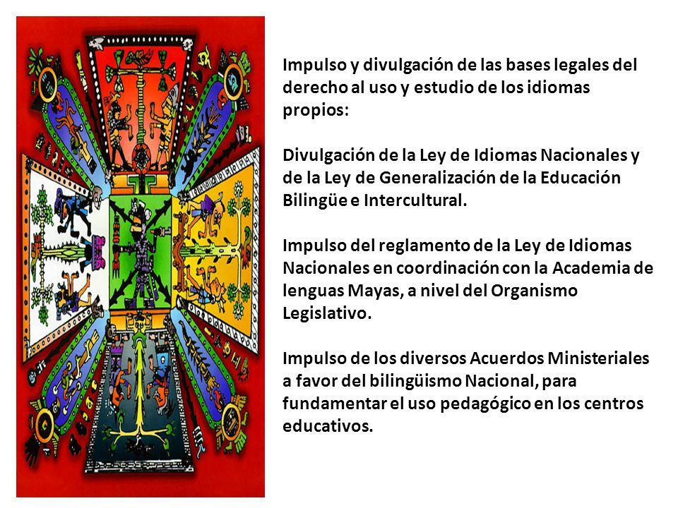 Impulso y divulgación de las bases legales del derecho al uso y estudio de los idiomas propios: Divulgación de la Ley de Idiomas Nacionales y de la Ley de Generalización de la Educación Bilingüe e Intercultural.