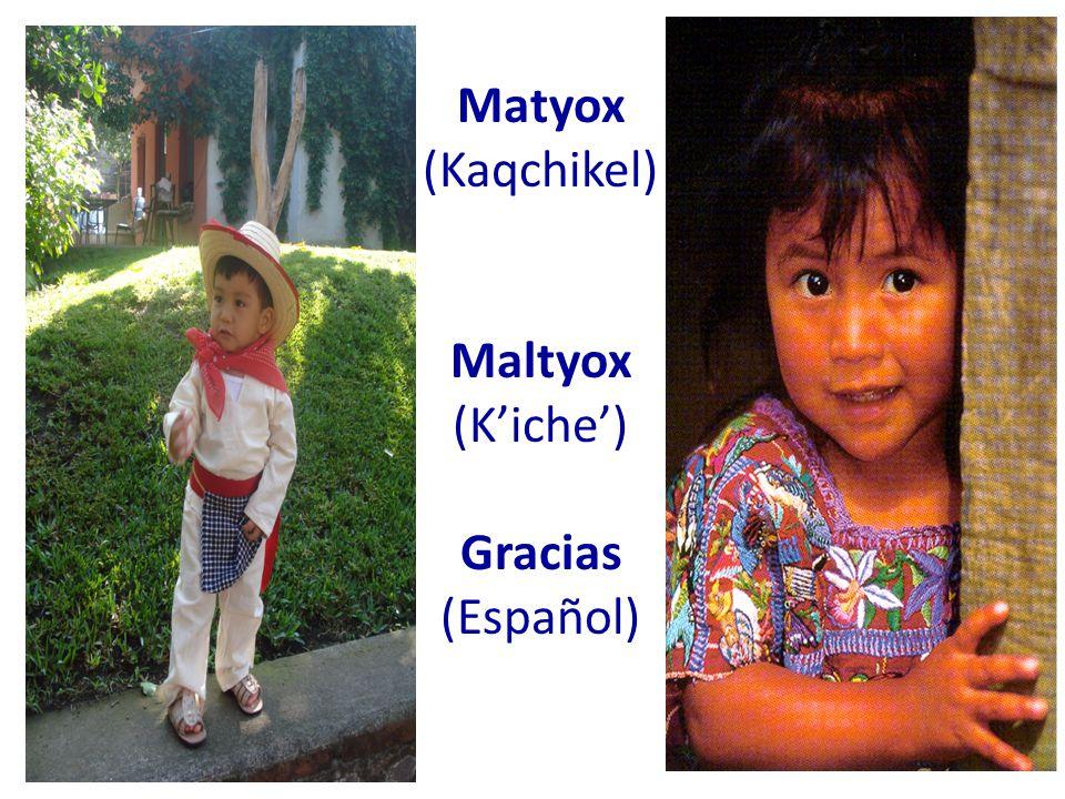 Matyox (Kaqchikel) Maltyox (K'iche') Gracias (Español)