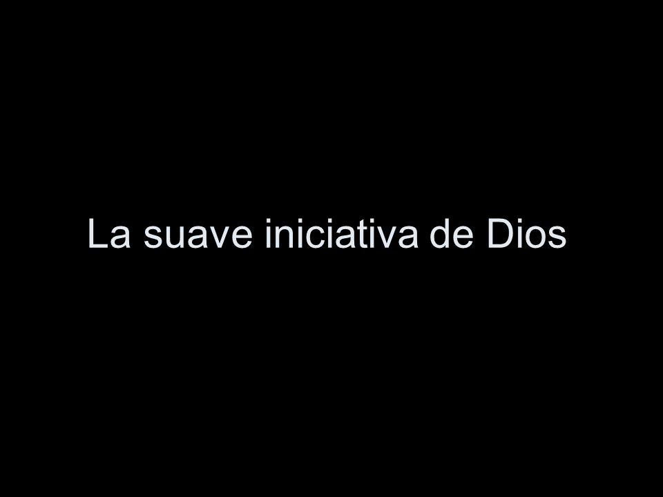 La suave iniciativa de Dios