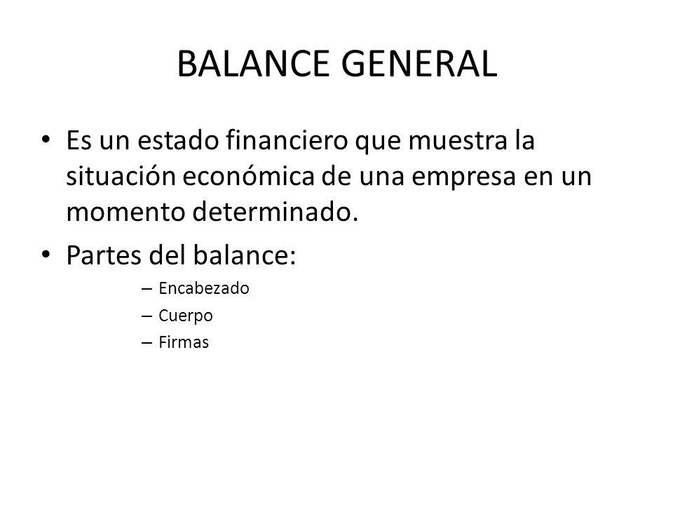 BALANCE GENERAL Es un estado financiero que muestra la situación económica de una empresa en un momento determinado.