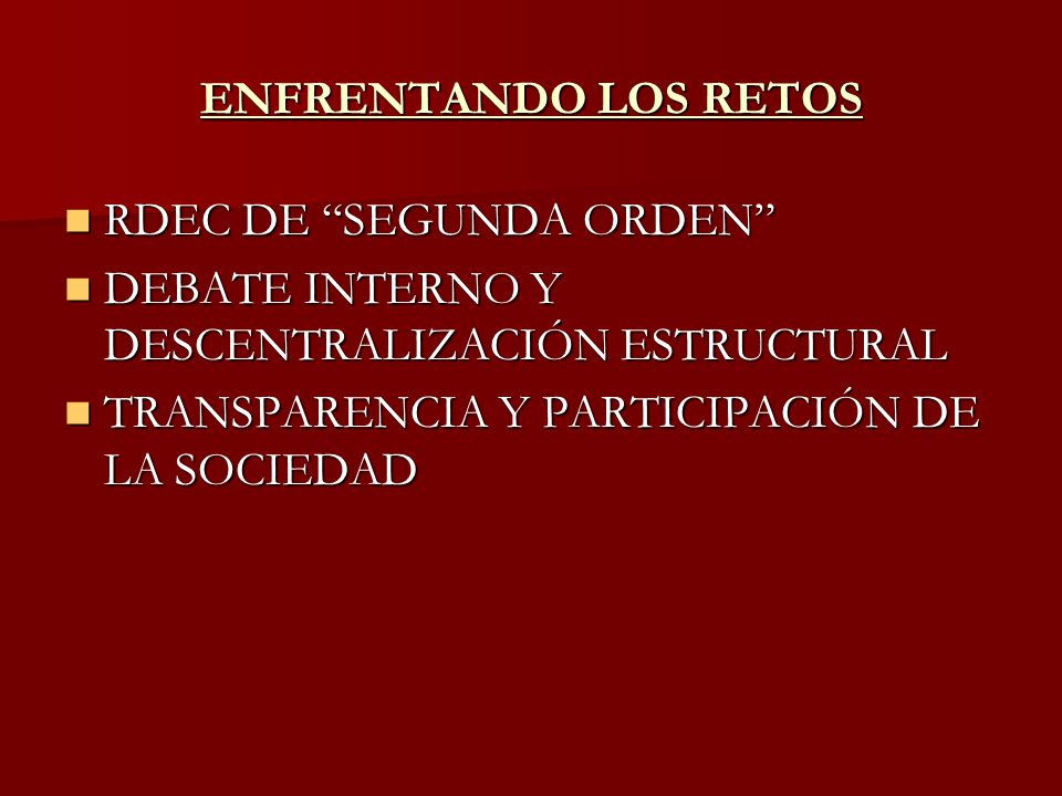 ENFRENTANDO LOS RETOS RDEC DE SEGUNDA ORDEN DEBATE INTERNO Y DESCENTRALIZACIÓN ESTRUCTURAL.