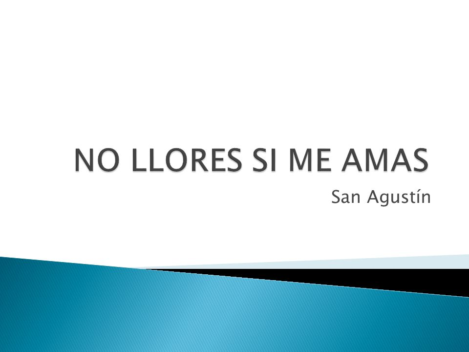 NO LLORES SI ME AMAS San Agustín