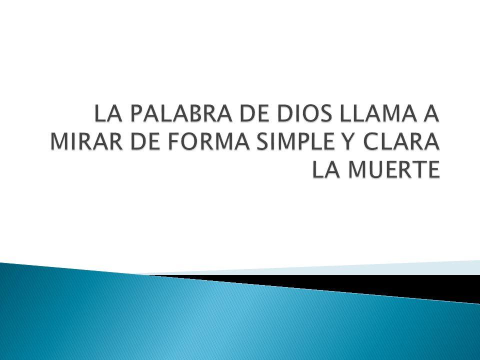 LA PALABRA DE DIOS LLAMA A MIRAR DE FORMA SIMPLE Y CLARA LA MUERTE