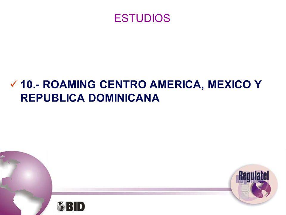 ESTUDIOS 10.- ROAMING CENTRO AMERICA, MEXICO Y REPUBLICA DOMINICANA